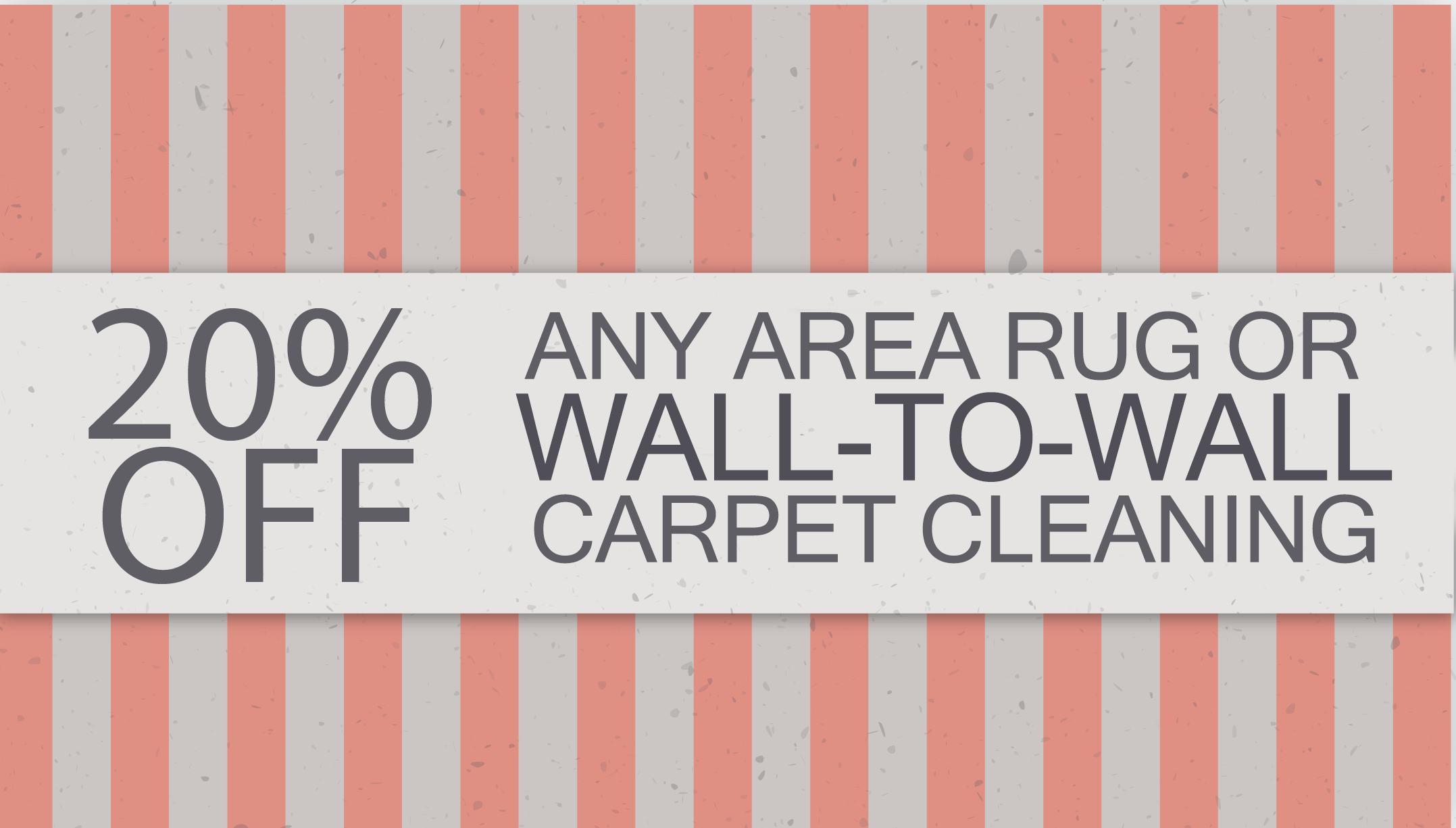 20 OFF ANY AREA RUG OR WALL2WALL CARPET CLEANING