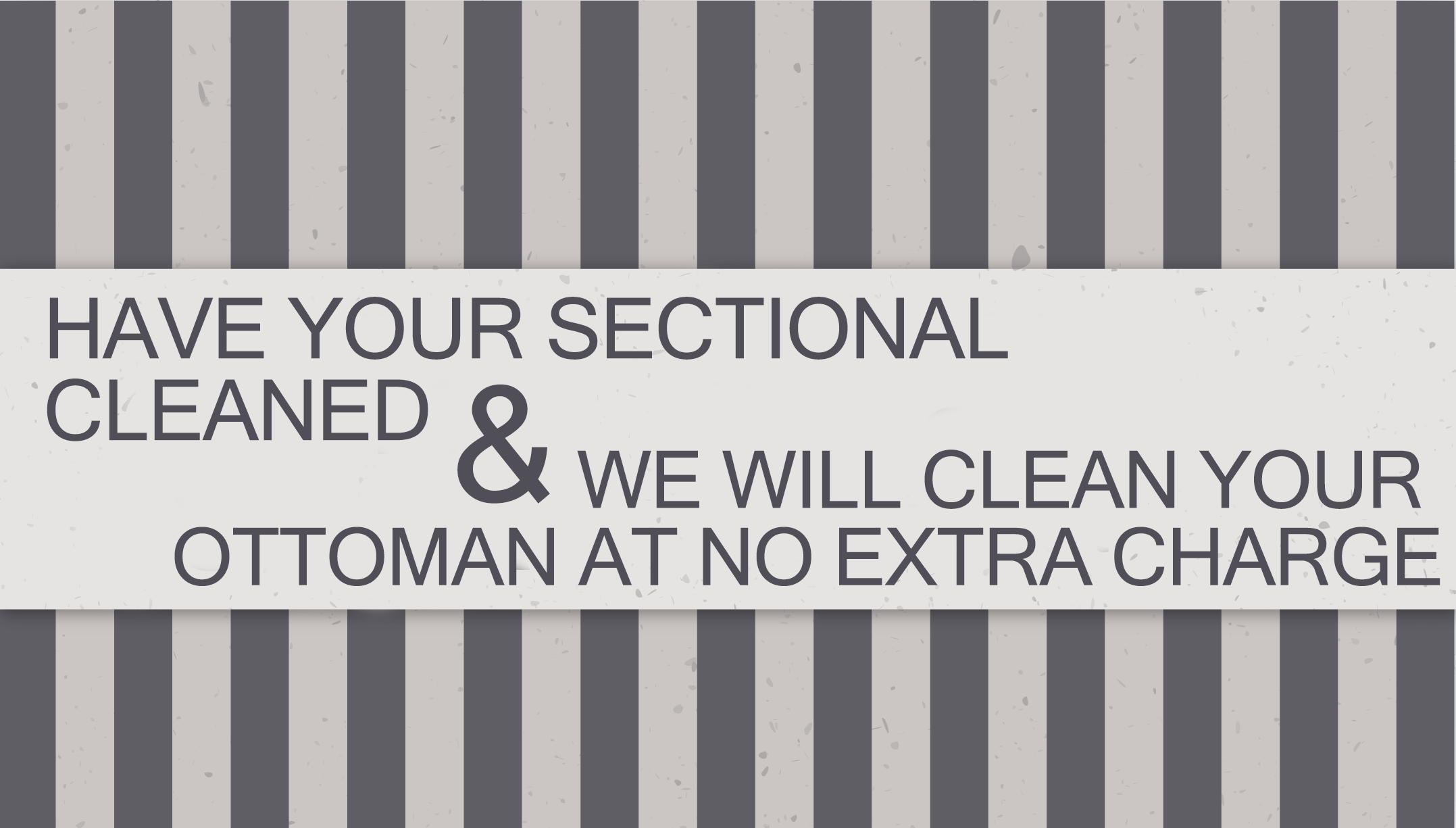 HAVE YOUR SECTIONAL CLEANED and WE WILL CLEAN YOUR OTTOMAN AT NO EXTRA CHARGE